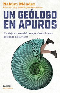 Geologo En Apuros, Un - Un Viaje A Traves Del Tiempo Y Hacia Lo Mas Profundo De La Tierra - Nahum Mendez Chazarra