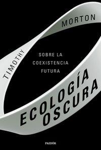 ECOLOGIA OSCURA - SOBRE LA COEXISTENCIA FUTURA