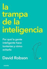 Trampa De La Inteligencia, La - Por Que La Gente Inteligente Hace Tonterias Y Como Evitarlo - David Robson