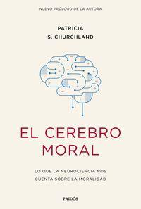 Cerebro Moral, El - Lo Que La Neurociencia Nos Cuenta Sobre La Moralidad - Patricia S. Churchland