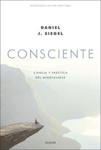 Consciente - Ciencia Y Practica Del Mindfulness - Daniel J. Siegel