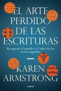 ARTE PERDIDO DE LAS ESCRITURAS, EL - RECUPERAR EL SENTIDO Y EL VALOR DE LOS TEXTOS SAGRADOS