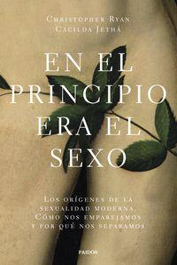EN EL PRINCIPIO ERA EL SEXO - LOS ORIGENES DE LA SEXUALIDAD MODERNA. COMO NOS EMPAREJAMOS Y POR QUE NOS SEPARAMOS