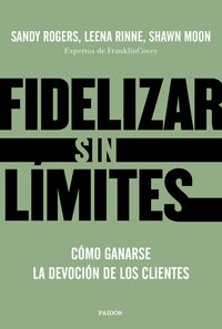 FIDELIZAR SIN LIMITES - COMO GANARSE LA DEVOCION DE LOS CLIENTES