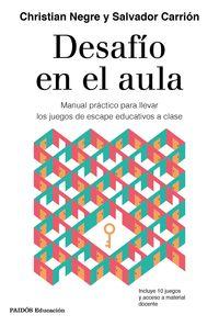 DESAFIO EN EL AULA - MANUAL PRACTICO PARA LLEVAR LOS JUEGOS DE ESCAPE EDUCATIVOS A CLASE