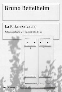 LA FORTALEZA VACIA - AUTISMO INFANTIL Y EL NACIMIENTO DEL YO