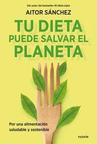 tu dieta puede salvar el planeta - por una alimentacion sana y sostenible - Aitor Sanchez Garcia