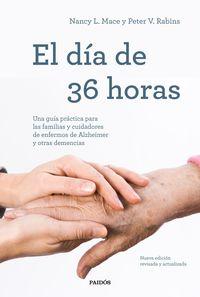 EL DIA DE 36 HORAS - UNA GUIA PRACTICA PARA LAS FAMILIAS Y CUIDADORES DE ENFERMOS DE ALZHEIMER Y OTRAS DEMENCIAS