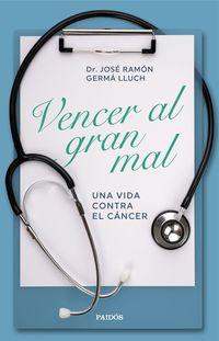 VENCER AL GRAN MAL - UNA VIDA CONTRA EL CANCER