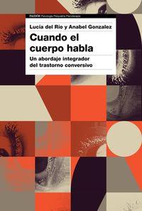 CUANDO EL CUERPO HABLA - UN ABORDAJE INTEGRADOR DEL TRASTORNO CONVERSIVO