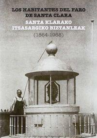 HABITANTES DEL FARO DE SANTA CLARA, LOS = SANTA KLARAKO ITSASARGIKO BIZTANLEAK (1864-1968)