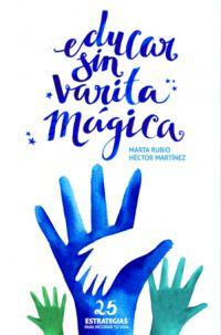 Educar Sin Varita Magica - Marta Rubio / Hector Martinez