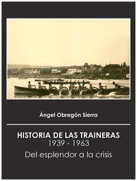 HISTORIA DE LAS TRAINERAS 1939-1963 - DEL ESPLENDOR A LA CRISIS