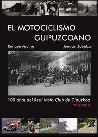 MOTOCICLISMO GUIPUZCOANO, EL - 100 AÑOS DEL REAL MOTO CLUB DE GIPUZKOA (1915-2015)