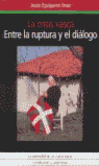 Entre La Ruptura Y El Dialogo, La crisis vasca - Jesus Eguiguren Imaz