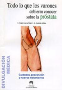 Todo Lo Que Los Varones Debieran Conocer Sobre La Prostata - Saturnino Napal Lecumberri / Antonio Hualde Alfaro