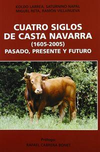 Cuatro Siglos De Casta Navarra (1605-2005) - Jose Luis Larrea Apezteguia / Saturnino Napal Lecumberri / Ramon Villanueva Saenz