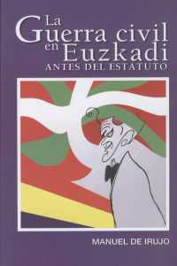 La guerra civil en euzkadi antes del estatuto - Manuel De Irujo