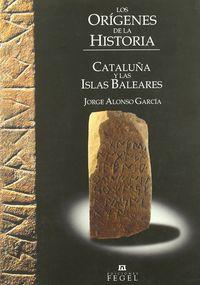ORIGENES DE LA HISTORIA, LOS - CATALUÑA Y LAS ISLAS BALEARES