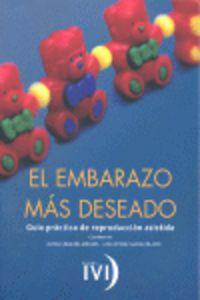 EMBARAZO MAS DESEADO, EL - GUIA PRACTICA DE REPRODUCCION ASISTIDA