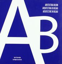 ARQUITECTURA EN BILBAO = ARKITEKTURA BILBON = ARCHITECTURE IN BILBAO