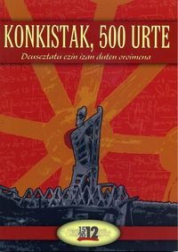 KONKISTAK, 500 URTE = 500 AÑOS DE CONQUISTA