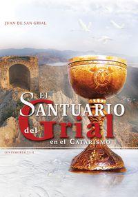 El santuario del grial en el catarismo - Juan De San Grial