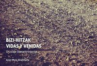 BIZI-HITZAK: BARNE BIDAIA LITERARIOA = VIDAS Y VENIDAS: UN VIAJE