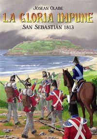gloria impune, la - san sebastian 1813 - Jose Angel Olabe Fidalgo