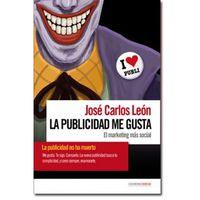 Publicidad Me Gusta, La - El Marketing Mas Social - Jose Carlos Leon