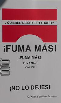 ¿quieres dejar de fumar? ¡fuma mas! - Antonio Sanchez Escudero
