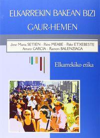 ELKARREKIN BAKEAN BIZI GAUR-HEMEN - ELKARREKIKO ETIKA