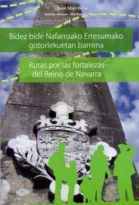 (I) BIDEZ BIDE NAFARROAKO ERRESUMAKO GOTORLEKUETAN BARRENA = RUTAS POR LAS FORTALEZAS DEL REINO DE NAVARRA