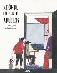 ¿donde Ha Ido El Abuelo? - Maite Gurrutxaga / Alaine Agirre