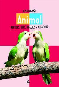 Mundo Animal - Reptiles, Aves, Insectos Y Acuaticos - Araceli Fernandez Vivas