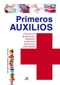 PRIMEROS AUXILIOS - GUIA ESENCIAL DE PREVENCION, DIAGNOSTICO Y TRATAMIENTO DE LESIONES Y ENFERMEDADES
