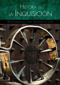 Historia De La Inquisicion - Procedimientos Para Defender La Fe - Pilar Huertas Riveras / Jesus De Miguel Y Del Angel / Antonio Sanchez Rodriguez / Equipo Editorial