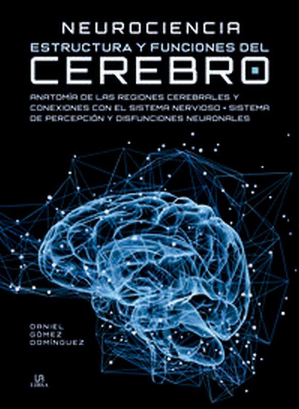 NEUROCIENCIA - ESTRUCTURA Y FUNCIONES DEL CEREBRO