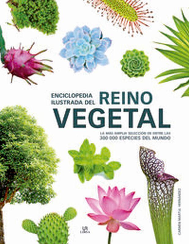 Enciclopedia Ilustrada Del Reino Vegetal - La Mas Amplia Seleccion De Entre Las 300.000 Especies Del Mundo - Carmen Martul Hernandez