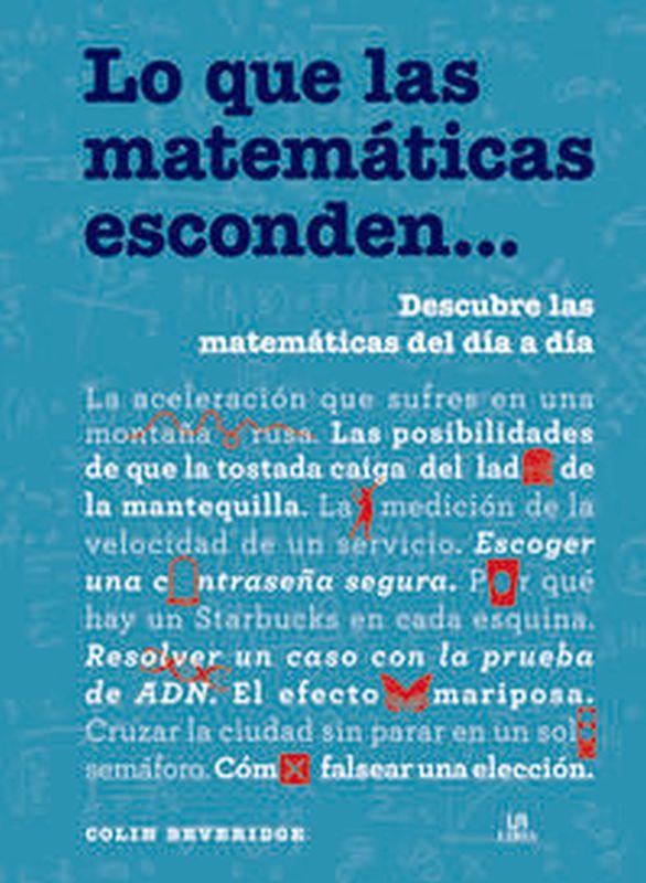 Lo Que Las Matematicas Esconden. .. - Descubre Las Matematicas Del Dia A Dia - Colin Beveridge