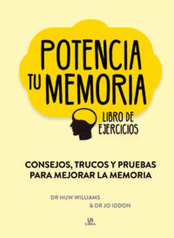 POTENCIA TU MEMORIA - CONSEJOS, TRUCOS Y PRUEBAS PARA MEJORAR LA MEMORIA