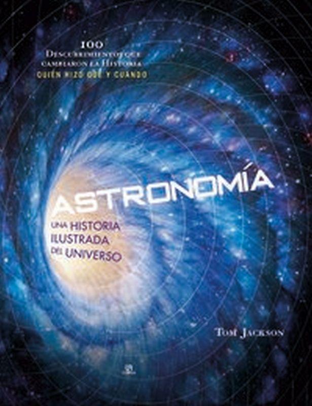 ASTRONOMIA - UNA HISTORIA ILUSTRADA DEL UNIVERSO