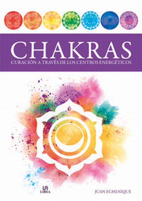 CHAKRAS - CURACION A TRAVES DE LOS CENTROS ENERGETICOS