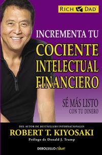 Incrementa Tu Cociente Intelectual Financiero - Se Mas Listo Con Tu Dinero - Robert T. Kiyosaki