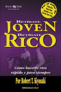 RETIRATE JOVEN Y RICO - COMO HACERTE RICO RAPIDO Y PARA SIEMPRE