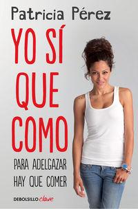 Yo Si Que Como - Para Adelgazar Hay Que Comer - Patricia Perez