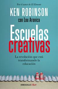 Escuelas Creativas - La Revolucion Que Esta Transformando La Educacion - Ken Robinson
