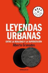 Leyendas Urbanas - Entre La Realidad Y La Supersticion - Alberto Granados