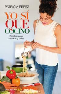 Yo Si Que Cocino - Recetas Sanas, Sabrosas Y Faciles - Patricia Perez