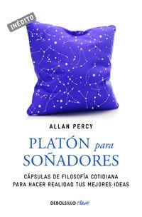 Platon Para Soñadores (genios Para La Vida Cotidiana)  - Capsulas De Filosofia Cotidiana Para Hacer Realidad Tus Mejores Ideas - Allan Percy